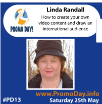 Promo Day May 25, 2013 Linda Randall How to Create Your Own video content and draw an international audience