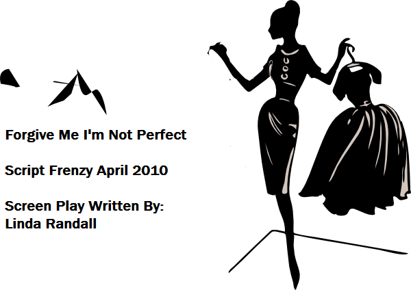 forgive me i u2019m not perfect screen play written by linda randall during script frenzy april 2010